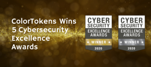 ColorTokens Wins 5 Awards at the 2020 Cybersecurity Excellence Awards