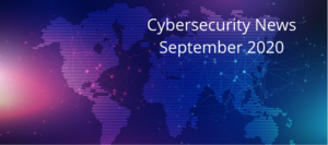 Cybersecurity News Roundup: September, 2020