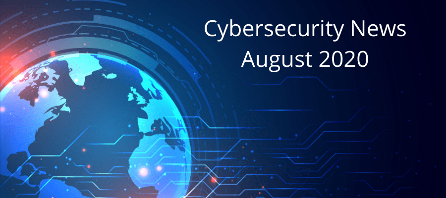 Cybersecurity Month in Review: August 2020