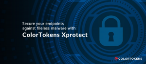 Protect Against Nodersok Malware with Colortokens Xprotect